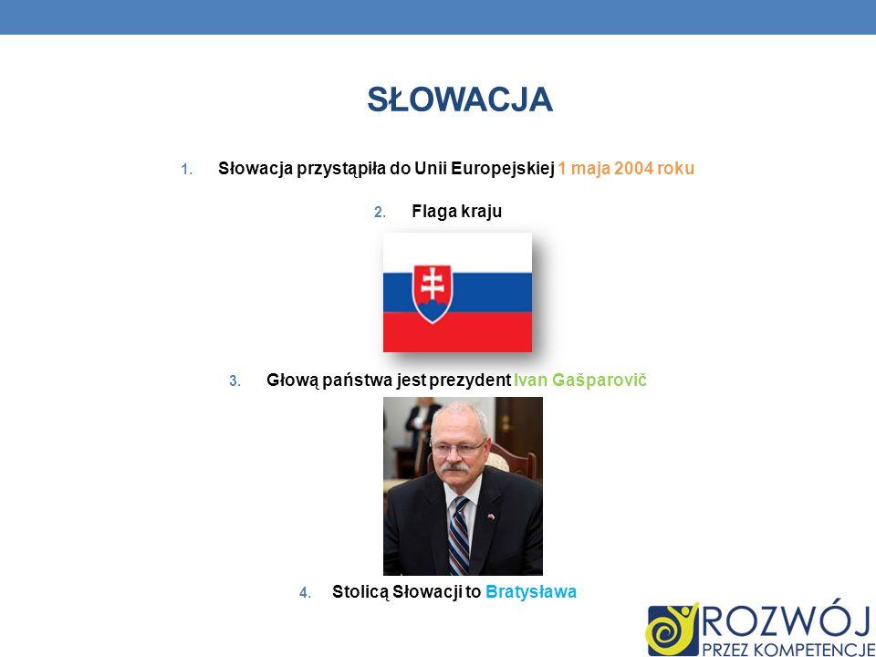 SŁOWACJA 1. Słowacja przystąpiła do Unii Europejskiej 1 maja 2004 roku 2. Flaga kraju 3. Głową państwa jest prezydent Ivan Gašparovič 4. Stolicą Słowa