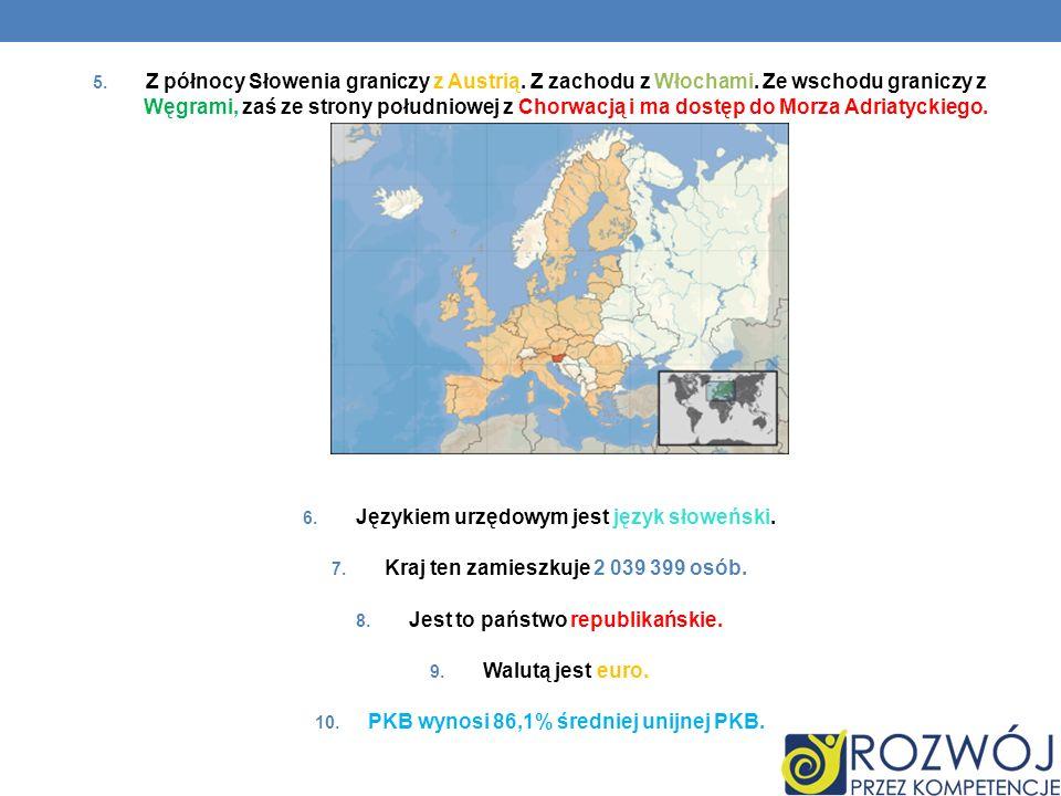 5. Z północy Słowenia graniczy z Austrią. Z zachodu z Włochami. Ze wschodu graniczy z Węgrami, zaś ze strony południowej z Chorwacją i ma dostęp do Mo