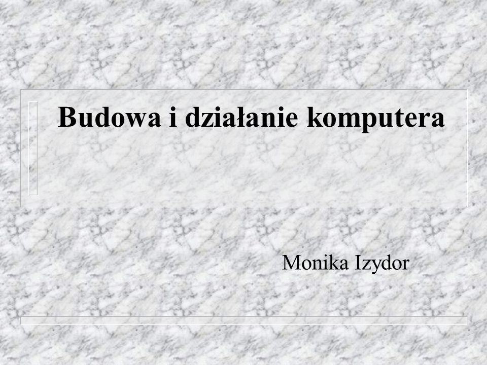 Budowa i działanie komputera Monika Izydor