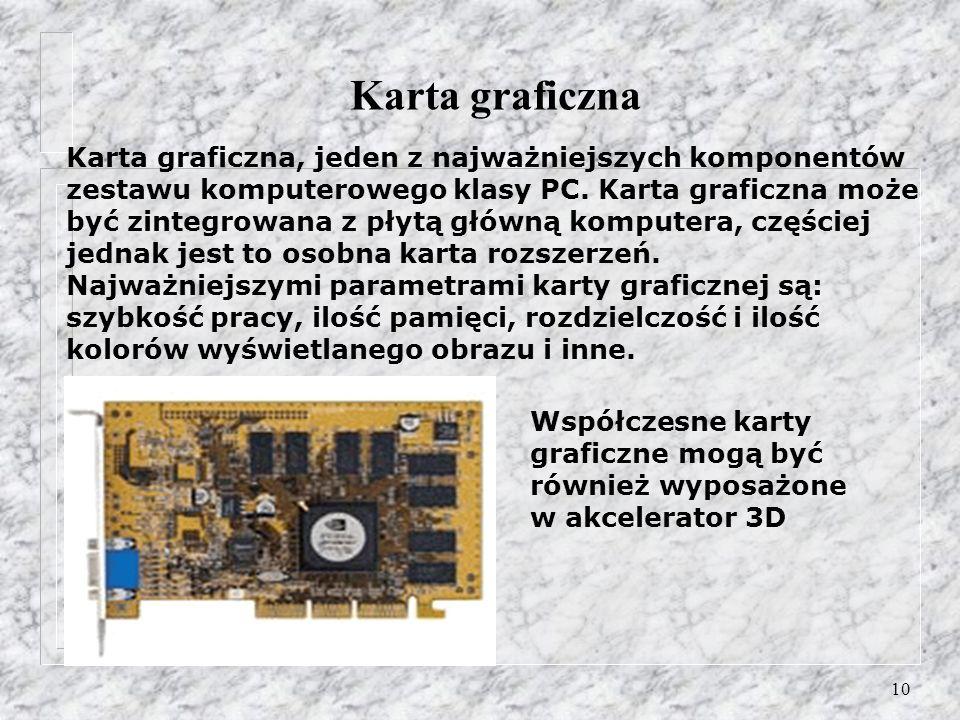 10 Karta graficzna Karta graficzna, jeden z najważniejszych komponentów zestawu komputerowego klasy PC. Karta graficzna może być zintegrowana z płytą
