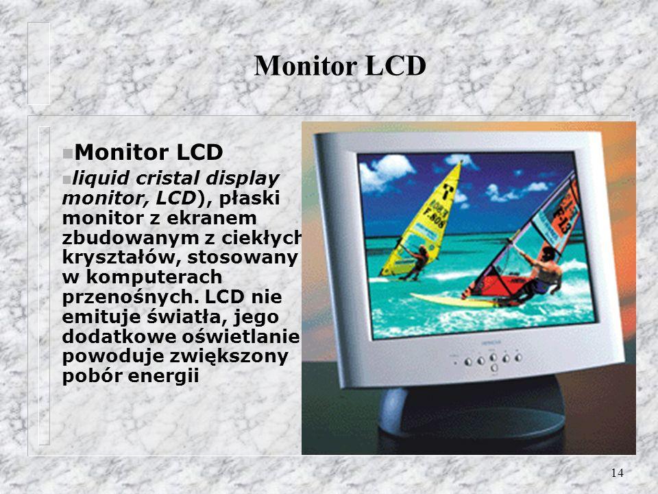 14 Monitor LCD n Monitor LCD n liquid cristal display monitor, LCD), płaski monitor z ekranem zbudowanym z ciekłych kryształów, stosowany w komputerac