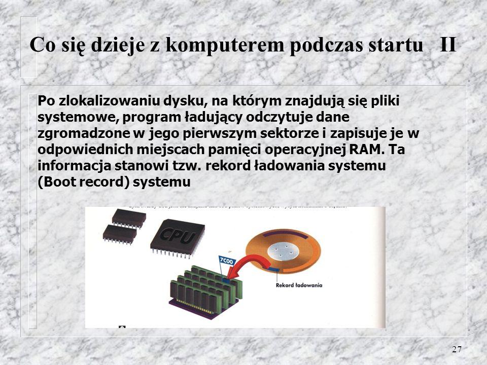 27 Po zlokalizowaniu dysku, na którym znajdują się pliki systemowe, program ładujący odczytuje dane zgromadzone w jego pierwszym sektorze i zapisuje j