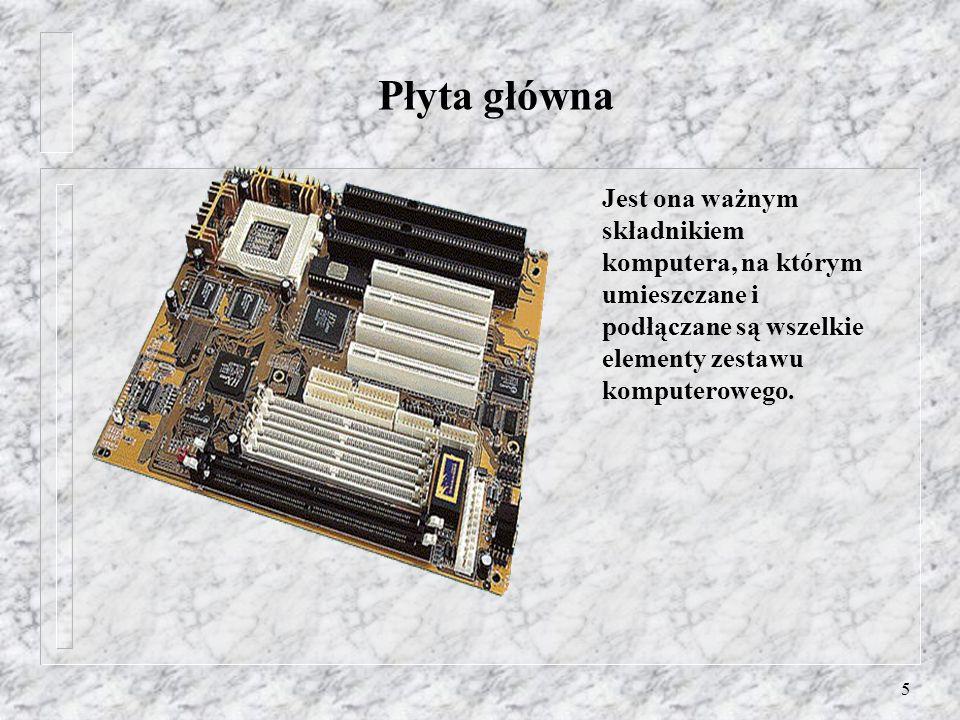 5 Płyta główna Jest ona ważnym składnikiem komputera, na którym umieszczane i podłączane są wszelkie elementy zestawu komputerowego.