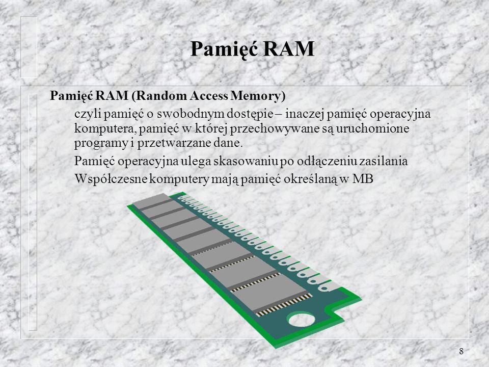 8 Pamięć RAM Pamięć RAM (Random Access Memory) czyli pamięć o swobodnym dostępie – inaczej pamięć operacyjna komputera, pamięć w której przechowywane