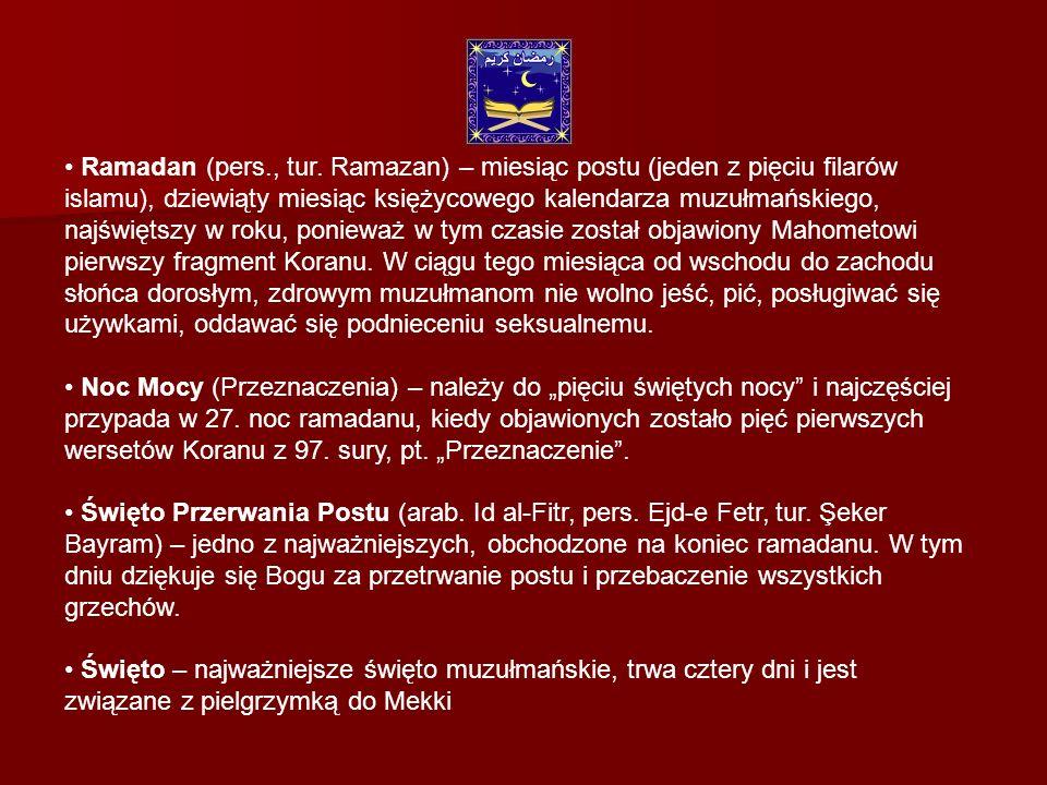 Ramadan (pers., tur. Ramazan) – miesiąc postu (jeden z pięciu filarów islamu), dziewiąty miesiąc księżycowego kalendarza muzułmańskiego, najświętszy w