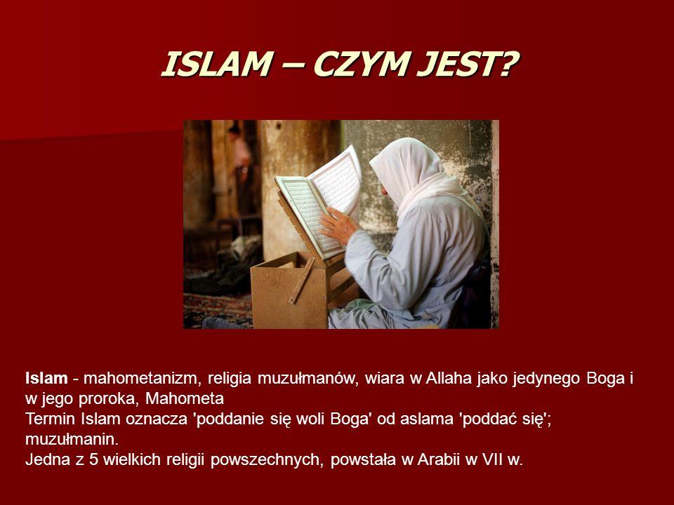 Islam - mahometanizm, religia muzułmanów, wiara w Allaha jako jedynego Boga i w jego proroka, Mahometa Termin Islam oznacza 'poddanie się woli Boga' o