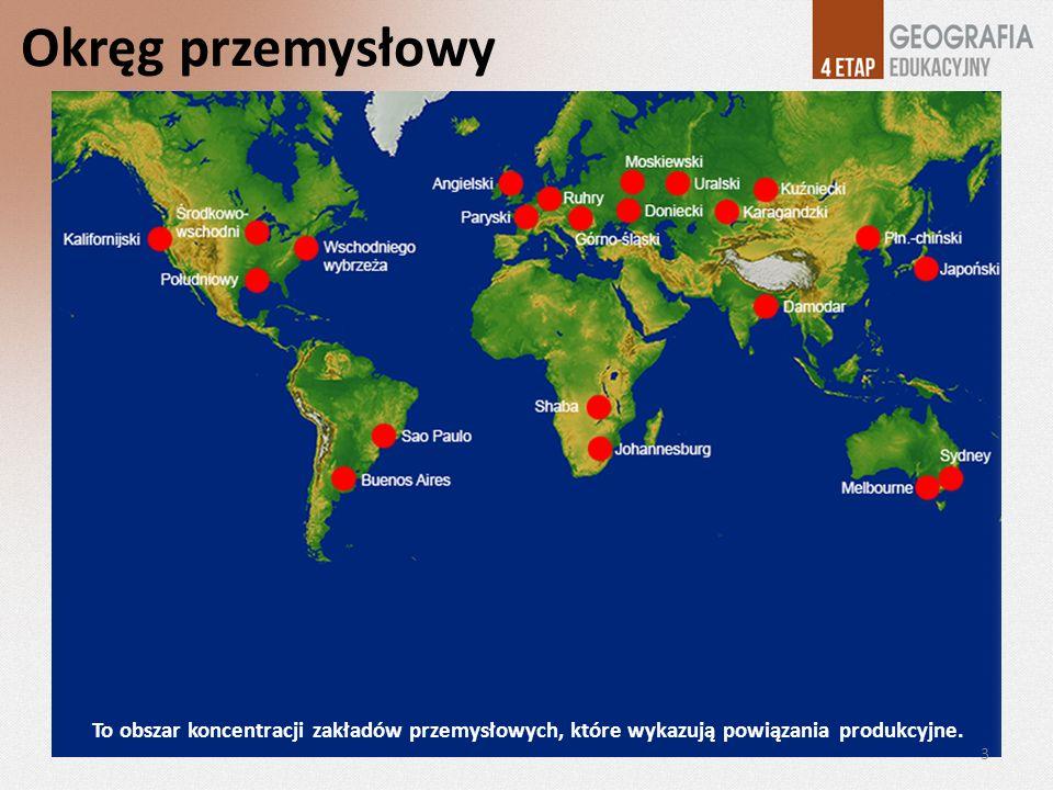 Okręg przemysłowy To obszar koncentracji zakładów przemysłowych, które wykazują powiązania produkcyjne. 3