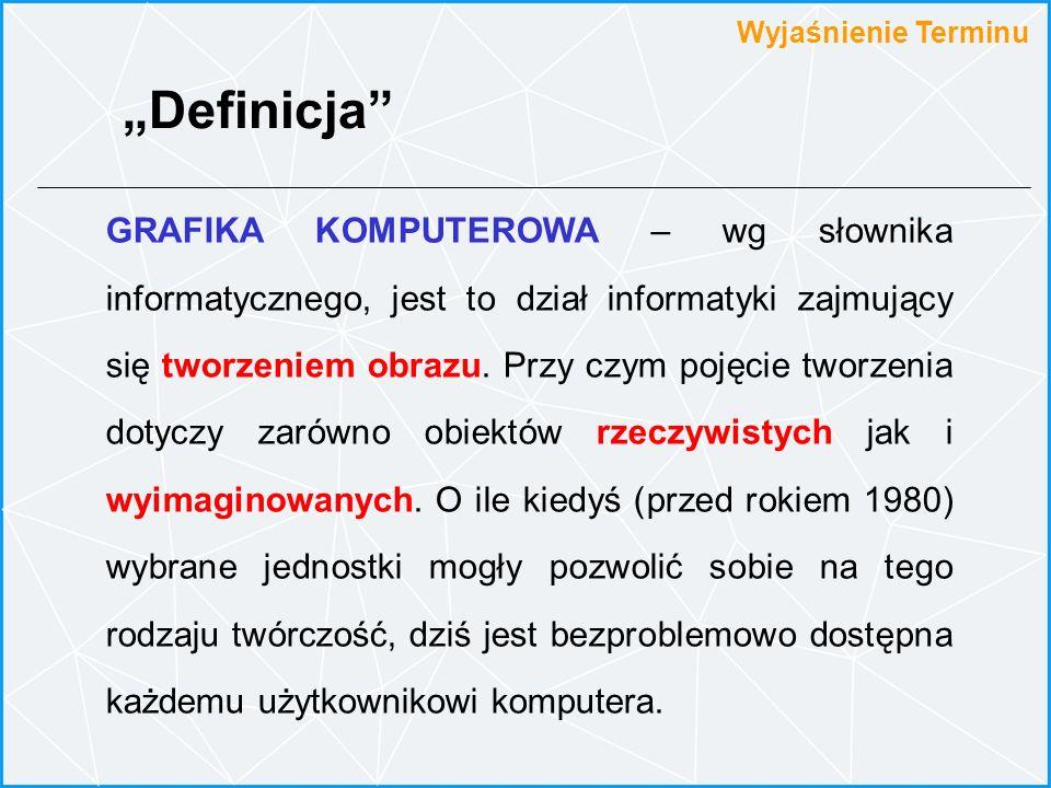 Definicja GRAFIKA KOMPUTEROWA – wg słownika informatycznego, jest to dział informatyki zajmujący się tworzeniem obrazu. Przy czym pojęcie tworzenia do