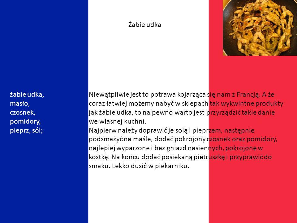 Francja Kuchnia francuska jest bardzo tłusta. Potrawy podawane są z sosami a do popicia jest wino (ponoć najlepsze na świecie