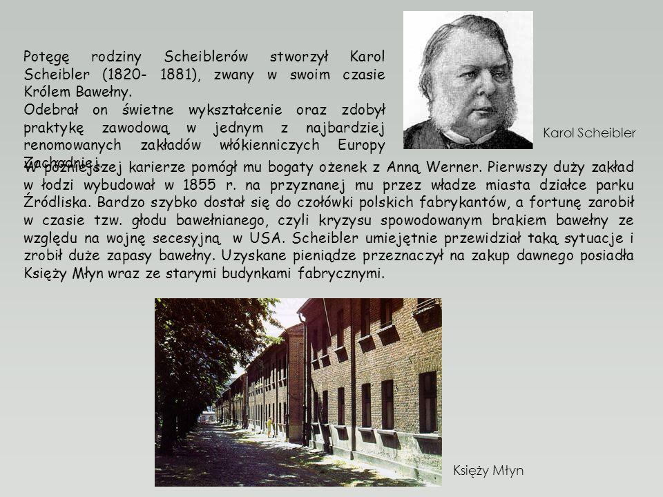 Potęgę rodziny Scheiblerów stworzył Karol Scheibler (1820- 1881), zwany w swoim czasie Królem Bawełny.