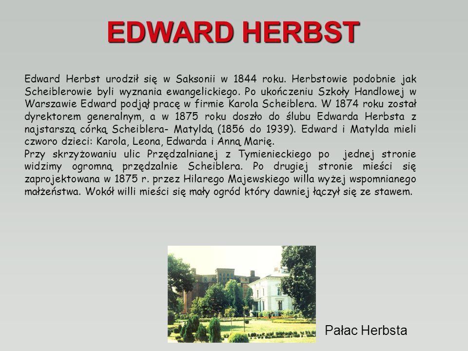 EDWARD HERBST Pałac Herbsta Edward Herbst urodził się w Saksonii w 1844 roku.