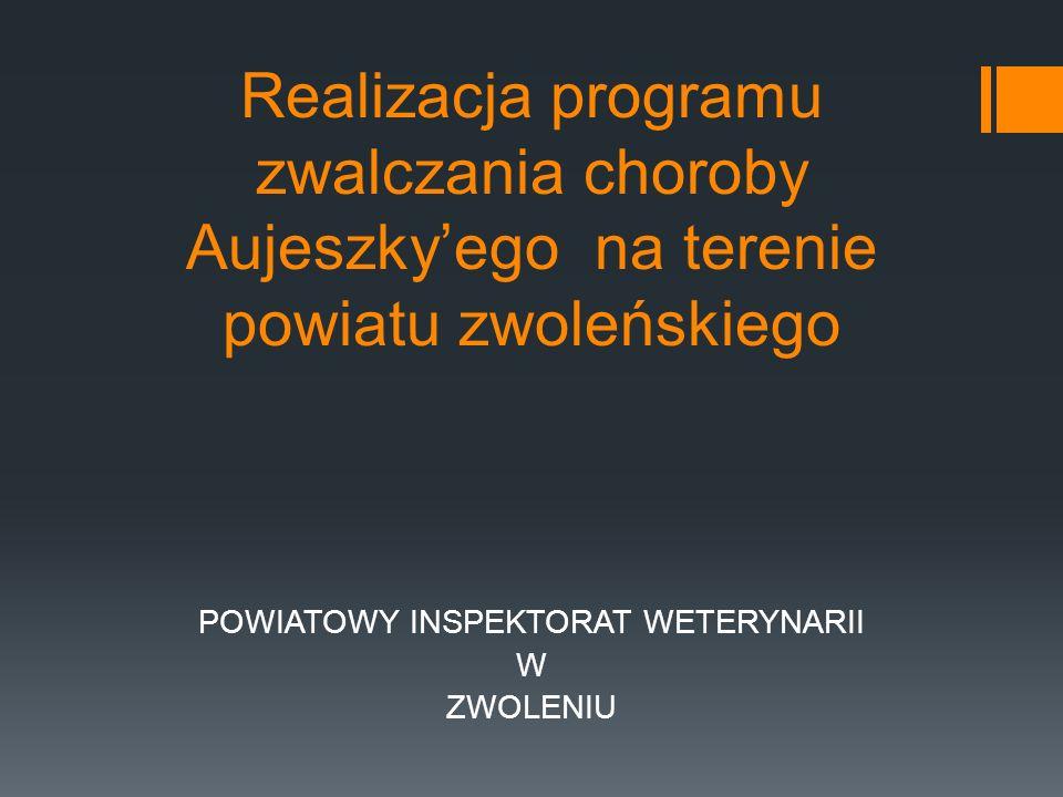Realizacja programu zwalczania choroby Aujeszkyego na terenie powiatu zwoleńskiego POWIATOWY INSPEKTORAT WETERYNARII W ZWOLENIU