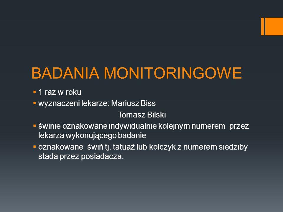 BADANIA MONITORINGOWE 1 raz w roku wyznaczeni lekarze: Mariusz Biss Tomasz Bilski świnie oznakowane indywidualnie kolejnym numerem przez lekarza wykon