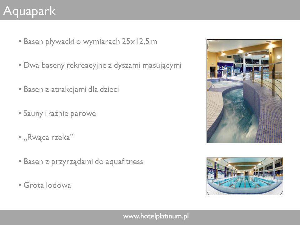 www.hotelplatinum.pl Aquapark Basen pływacki o wymiarach 25x12,5 m Dwa baseny rekreacyjne z dyszami masującymi Basen z atrakcjami dla dzieci Sauny i łaźnie parowe Rwąca rzeka Basen z przyrządami do aquafitness Grota lodowa