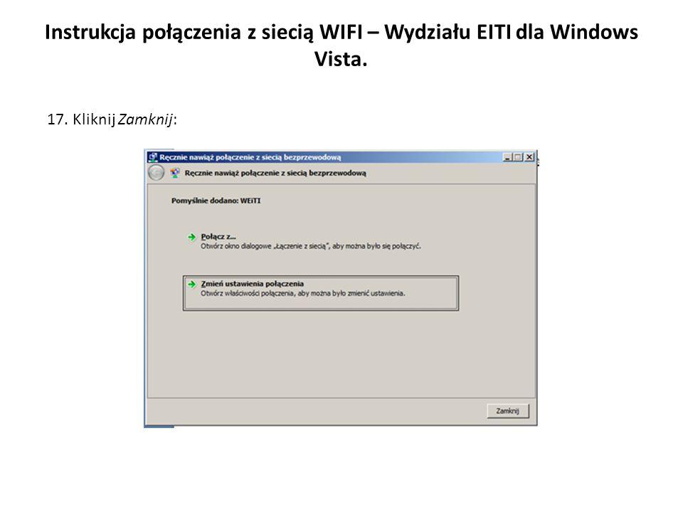 Instrukcja połączenia z siecią WIFI – Wydziału EITI dla Windows Vista. 17. Kliknij Zamknij: