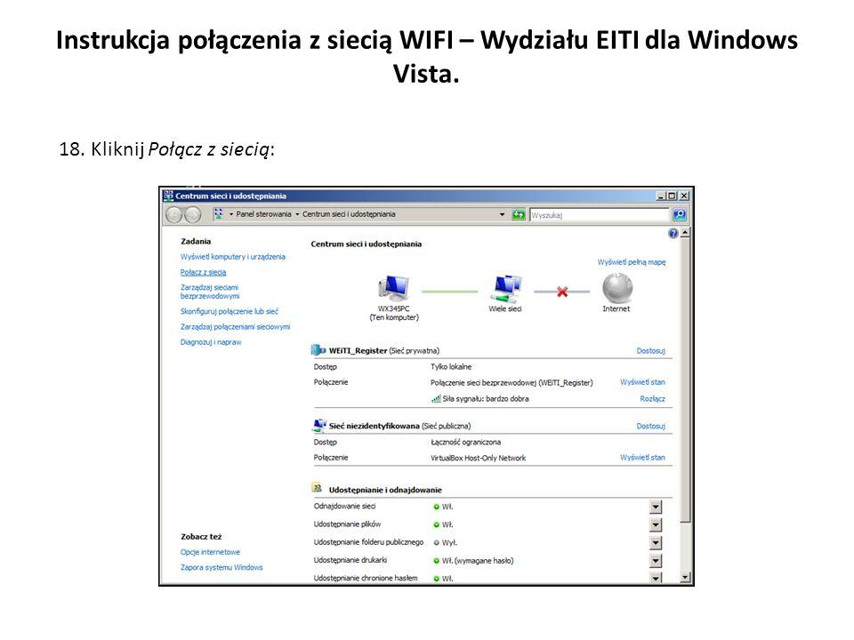 Instrukcja połączenia z siecią WIFI – Wydziału EITI dla Windows Vista. 18. Kliknij Połącz z siecią: