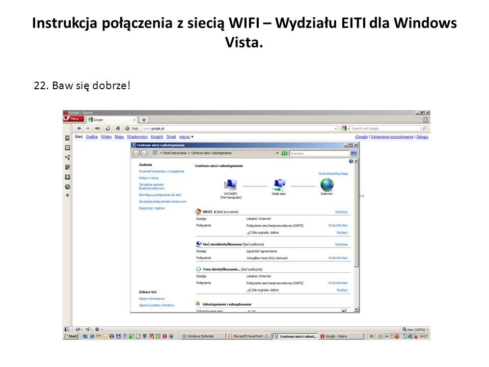 Instrukcja połączenia z siecią WIFI – Wydziału EITI dla Windows Vista. 22. Baw się dobrze!