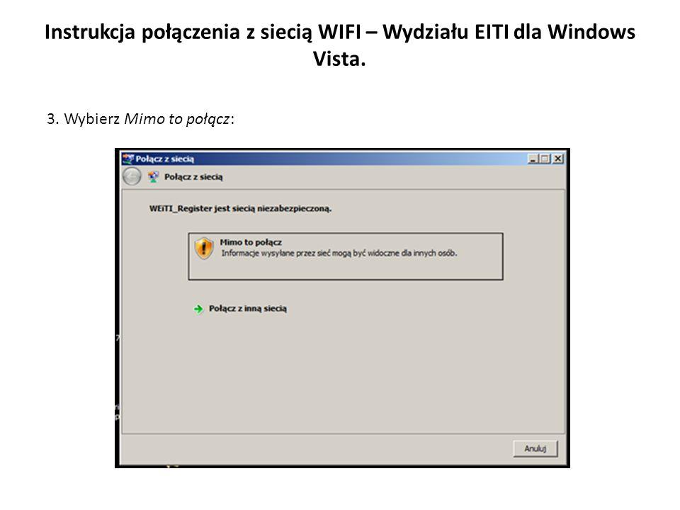 Instrukcja połączenia z siecią WIFI – Wydziału EITI dla Windows Vista. 3. Wybierz Mimo to połącz: