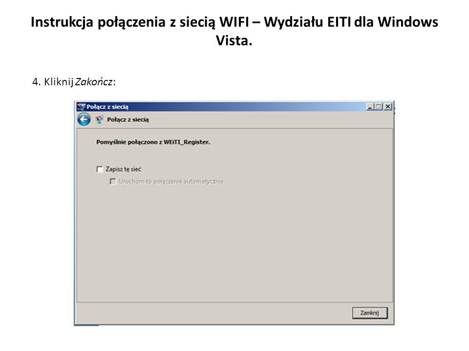 Instrukcja połączenia z siecią WIFI – Wydziału EITI dla Windows Vista. 4. Kliknij Zakończ: