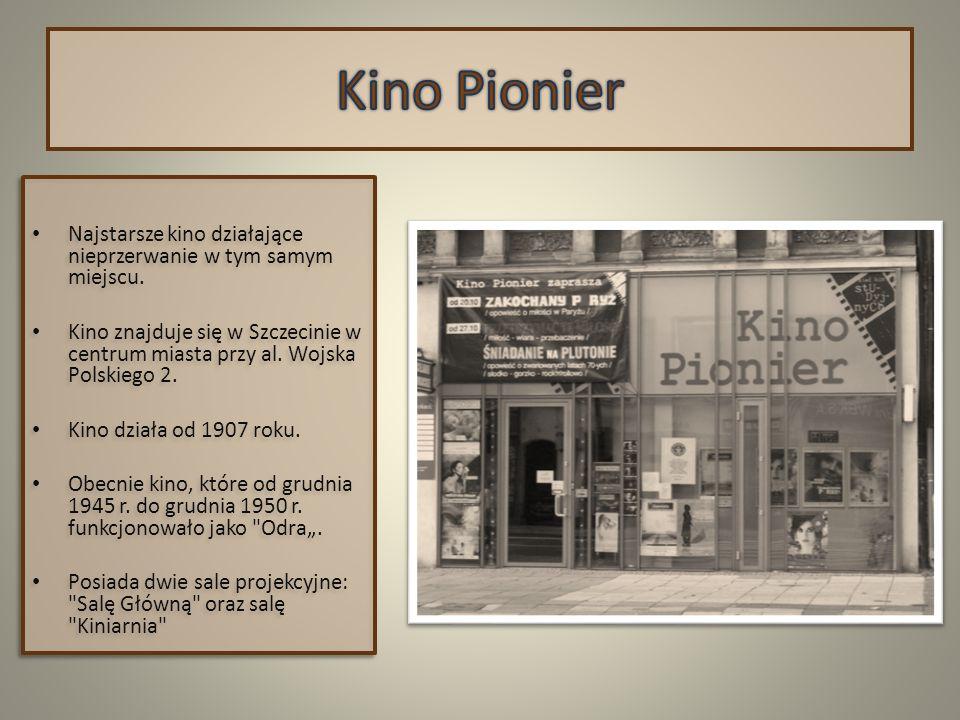 Najstarsze kino działające nieprzerwanie w tym samym miejscu. Kino znajduje się w Szczecinie w centrum miasta przy al. Wojska Polskiego 2. Kino działa