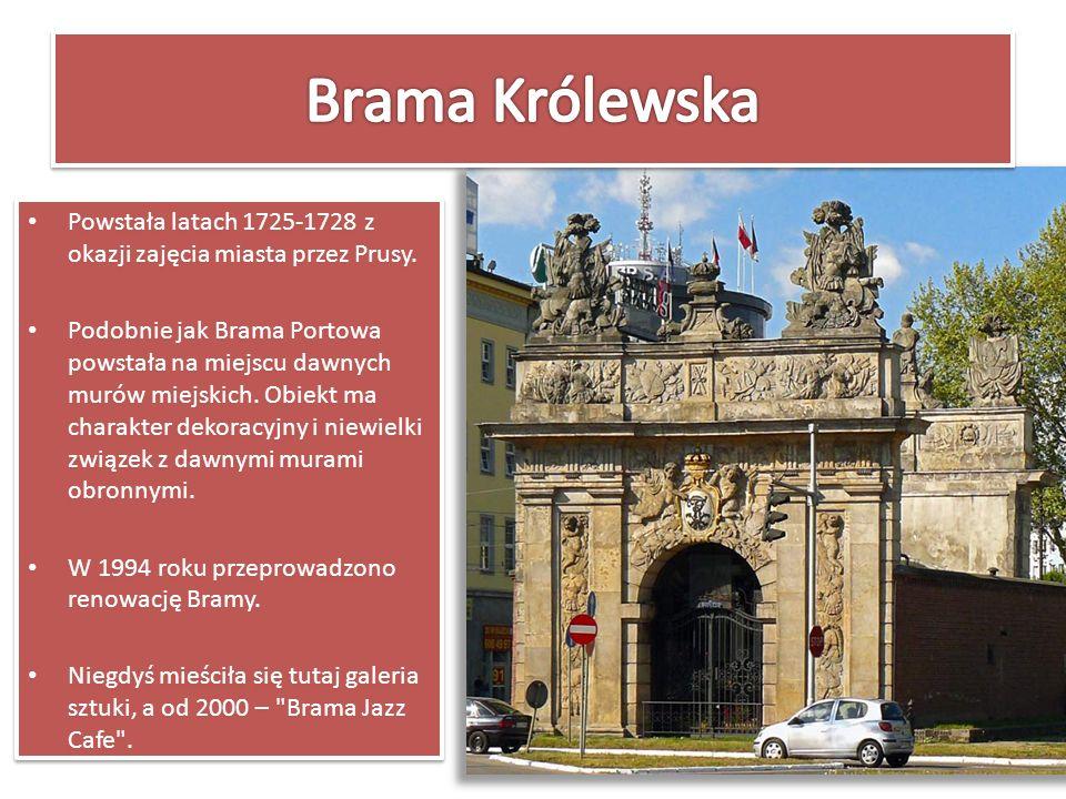 Powstała latach 1725-1728 z okazji zajęcia miasta przez Prusy. Podobnie jak Brama Portowa powstała na miejscu dawnych murów miejskich. Obiekt ma chara