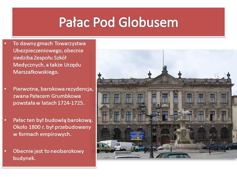 To dawny gmach Towarzystwa Ubezpieczeniowego, obecnie siedziba Zespołu Szkół Medycznych, a także Urzędu Marszałkowskiego. Pierwotna, barokowa rezydenc