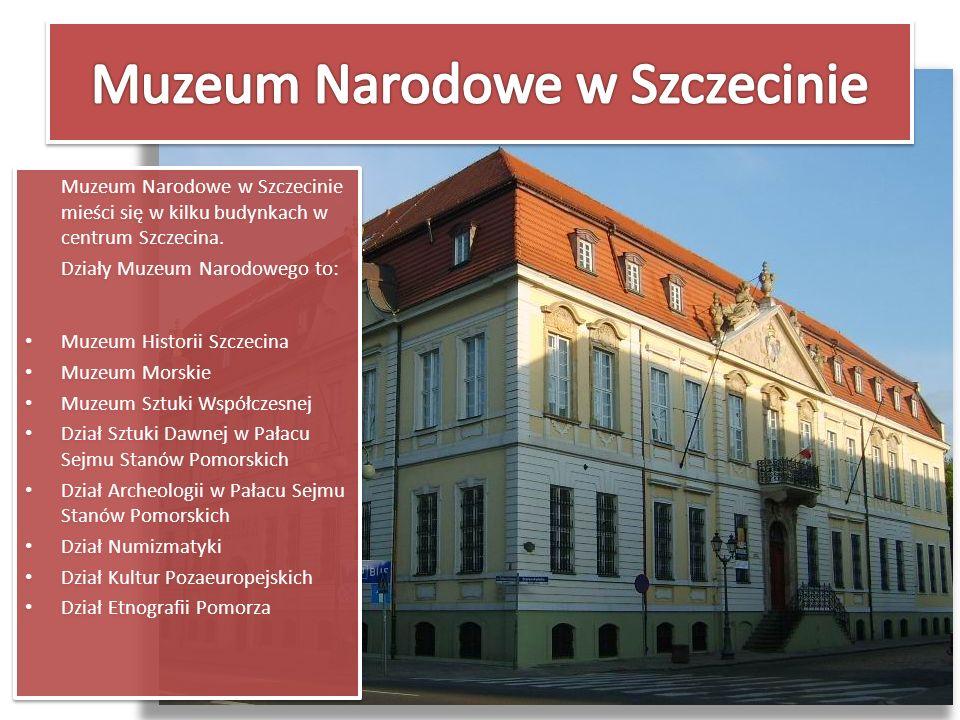 Muzeum Narodowe w Szczecinie mieści się w kilku budynkach w centrum Szczecina. Działy Muzeum Narodowego to: Muzeum Historii Szczecina Muzeum Morskie M