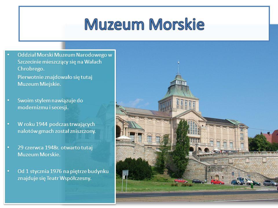 Oddział Morski Muzeum Narodowego w Szczecinie mieszczący się na Wałach Chrobrego. Pierwotnie znajdowało się tutaj Muzeum Miejskie. Swoim stylem nawiąz