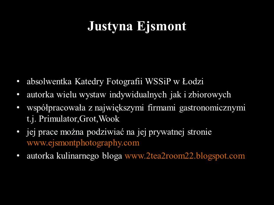 Justyna Ejsmont absolwentka Katedry Fotografii WSSiP w Łodzi autorka wielu wystaw indywidualnych jak i zbiorowych współpracowała z największymi firmam