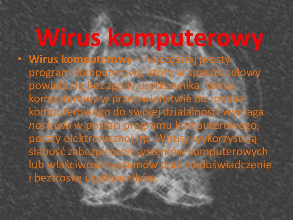 Wirus komputerowy Wirus komputerowy – najczęściej prosty program komputerowy, który w sposób celowy powiela się bez zgody użytkownika. Wirus komputero