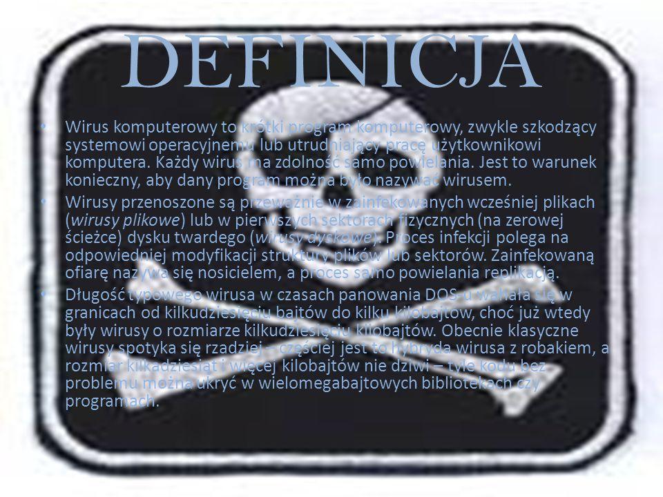DEFINICJA Wirus komputerowy to krótki program komputerowy, zwykle szkodzący systemowi operacyjnemu lub utrudniający pracę użytkownikowi komputera. Każ