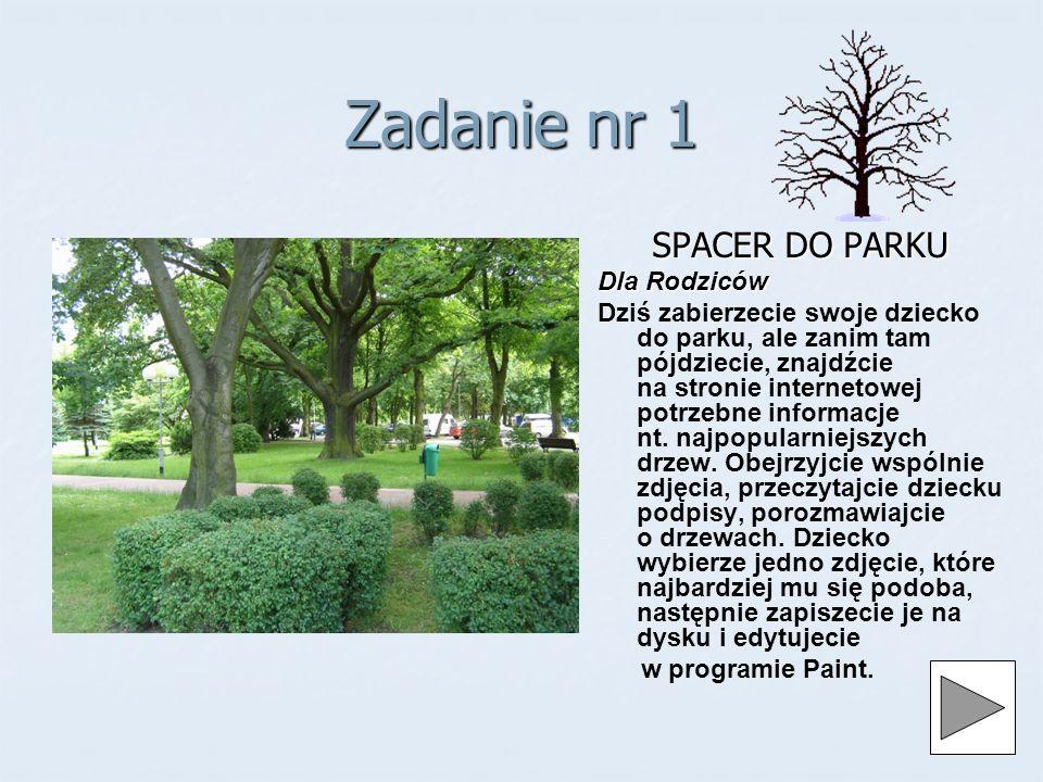 Zadanie nr 1 SPACER DO PARKU Dla Rodziców Dziś zabierzecie swoje dziecko do parku, ale zanim tam pójdziecie, znajdźcie na stronie internetowej potrzebne informacje nt.