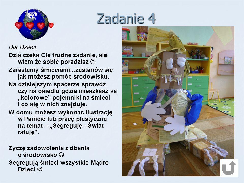 Zadanie 4 Dla Dzieci Dziś czeka Cię trudne zadanie, ale wiem że sobie poradzisz Zarastamy śmieciami...zastanów się jak możesz pomóc środowisku.