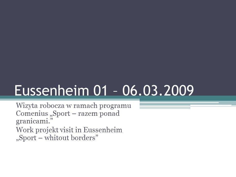 Eussenheim 01 – 06.03.2009 Wizyta robocza w ramach programu Comenius Sport – razem ponad granicami.