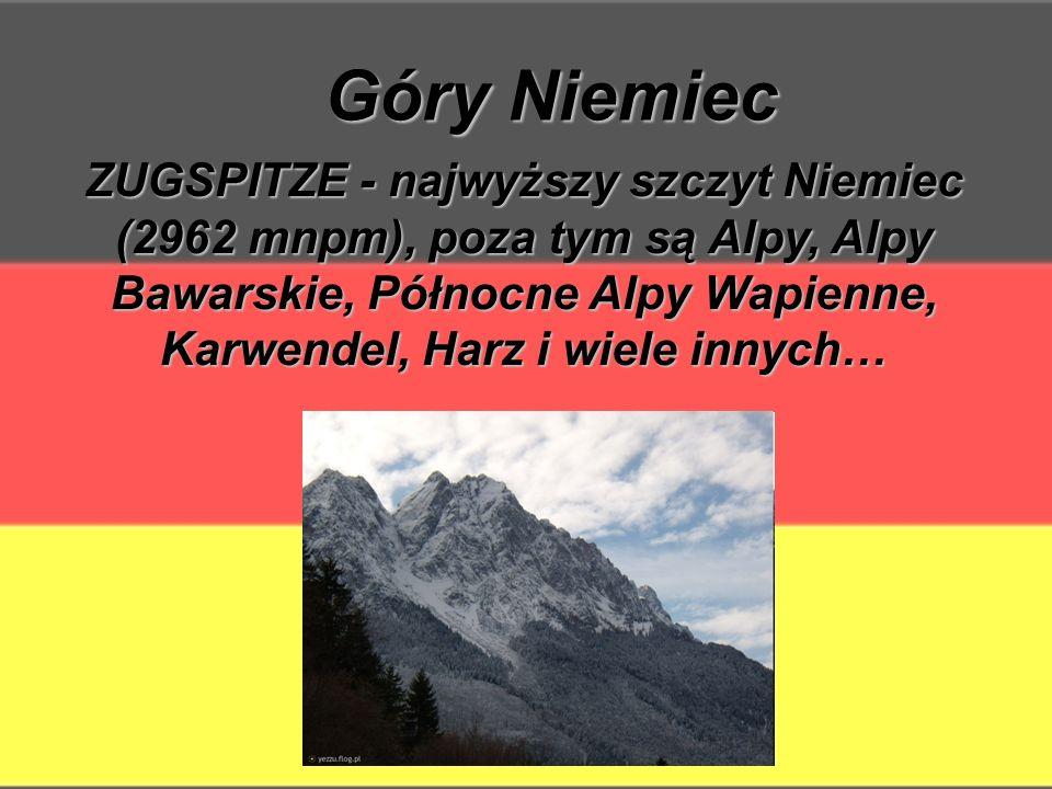 Góry Niemiec ZUGSPITZE - najwyższy szczyt Niemiec (2962 mnpm), poza tym są Alpy, Alpy Bawarskie, Północne Alpy Wapienne, Karwendel, Harz i wiele innych…