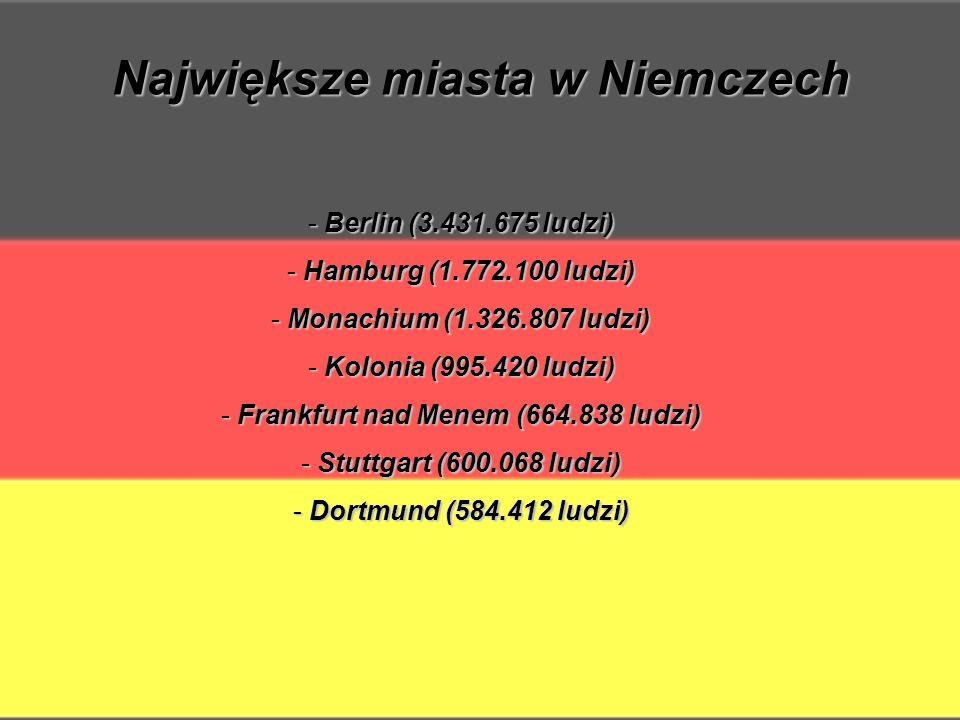 Największe miasta w Niemczech - Berlin (3.431.675 ludzi) - Hamburg (1.772.100 ludzi) - Monachium (1.326.807 ludzi) - Kolonia (995.420 ludzi) - Frankfurt nad Menem (664.838 ludzi) - Stuttgart (600.068 ludzi) - Dortmund (584.412 ludzi)