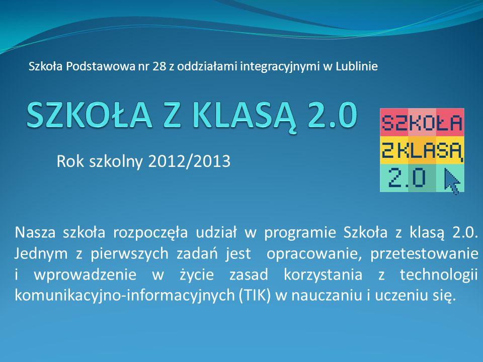 Szkoła Podstawowa nr 28 z oddziałami integracyjnymi w Lublinie Rok szkolny 2012/2013 Nasza szkoła rozpoczęła udział w programie Szkoła z klasą 2.0. Je