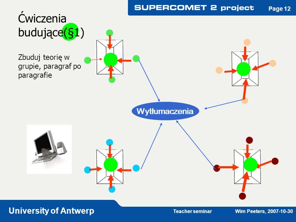 Teacher seminar Wim Peeters, 2007-10-30 University of Antwerp Page 12 Ćwiczenia budujące(§1) Zbuduj teorię w grupie, paragraf po paragrafie Wytłumacze