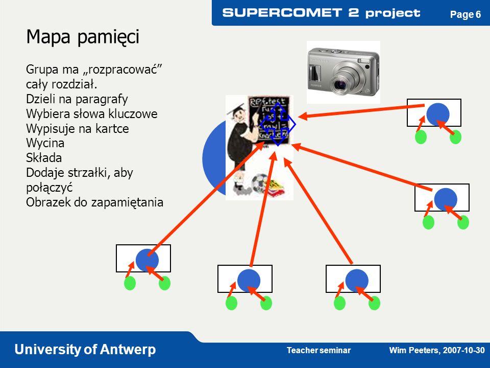 Teacher seminar Wim Peeters, 2007-10-30 University of Antwerp Page 6 Mapa pamięci Grupa ma rozpracować cały rozdział. Dzieli na paragrafy Wybiera słow