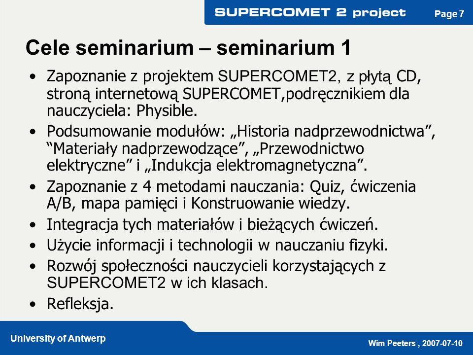 Wim Peeters, 2007-07-10 University of Antwerp Page 7 Cele seminarium – seminarium 1 Zapoznanie z projektem SUPERCOMET2, z płytą CD, stroną internetową SUPERCOMET,podręcznikiem dla nauczyciela: Physible.
