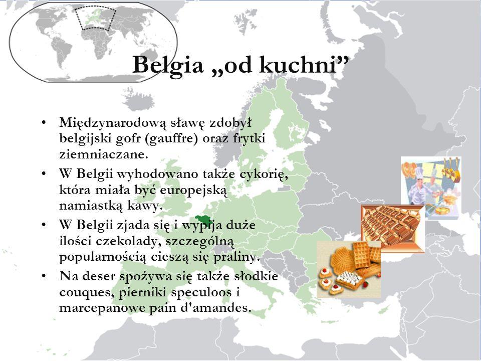 Belgia od kuchni Międzynarodową sławę zdobył belgijski gofr (gauffre) oraz frytki ziemniaczane.