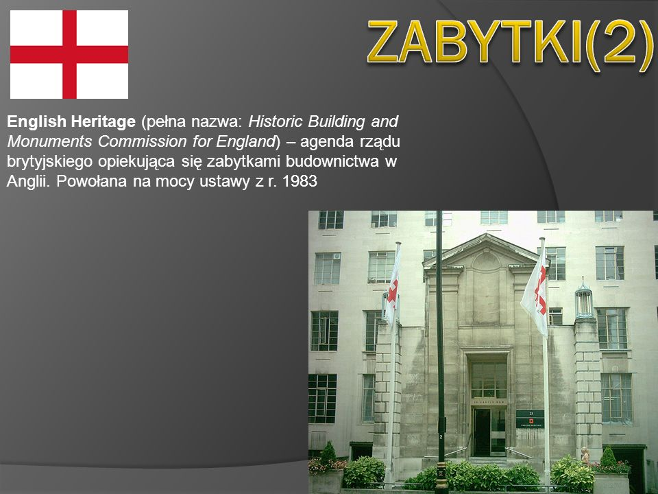 English Heritage (pełna nazwa: Historic Building and Monuments Commission for England) – agenda rządu brytyjskiego opiekująca się zabytkami budownictw