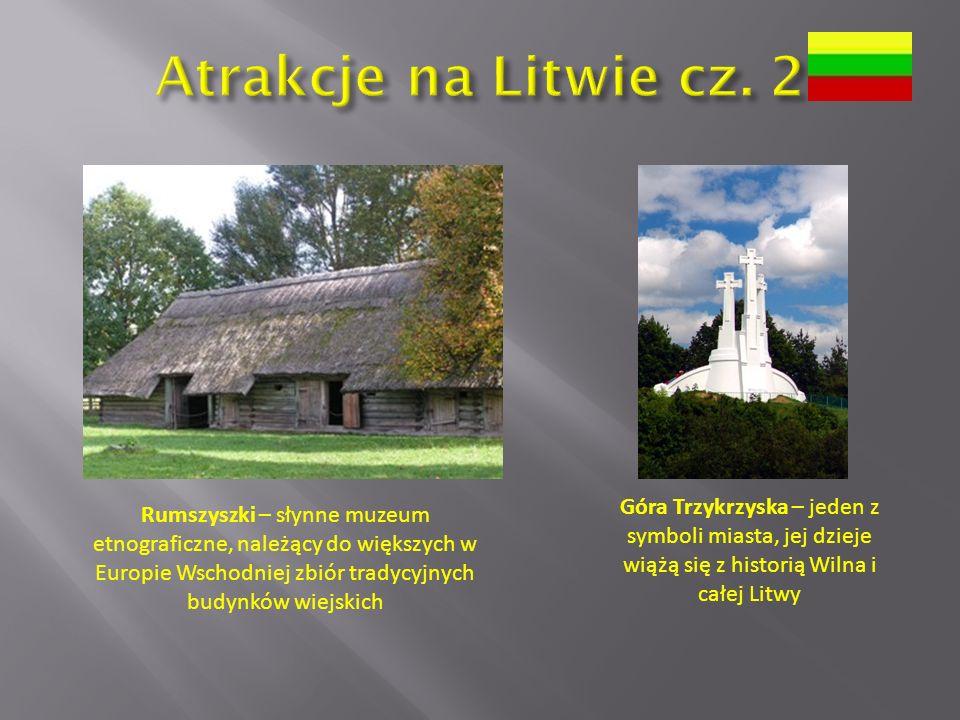 Rumszyszki – słynne muzeum etnograficzne, należący do większych w Europie Wschodniej zbiór tradycyjnych budynków wiejskich Góra Trzykrzyska – jeden z symboli miasta, jej dzieje wiążą się z historią Wilna i całej Litwy