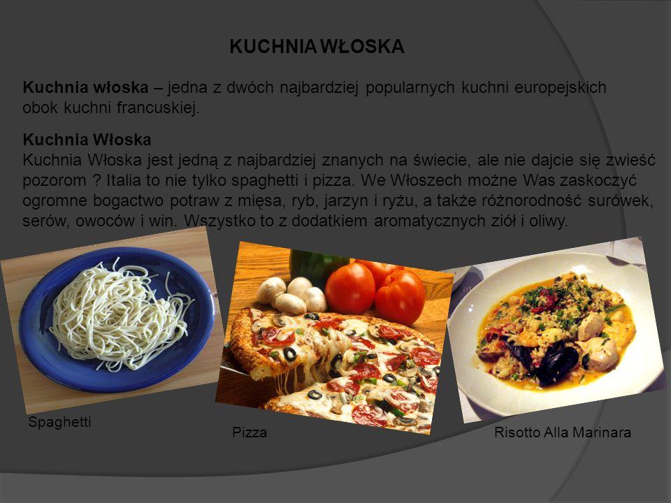 KUCHNIA WŁOSKA Kuchnia Włoska Kuchnia Włoska jest jedną z najbardziej znanych na świecie, ale nie dajcie się zwieść pozorom .