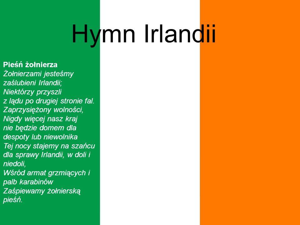 Pieśń żołnierza Żołnierzami jesteśmy zaślubieni Irlandii; Niektórzy przyszli z lądu po drugiej stronie fal.