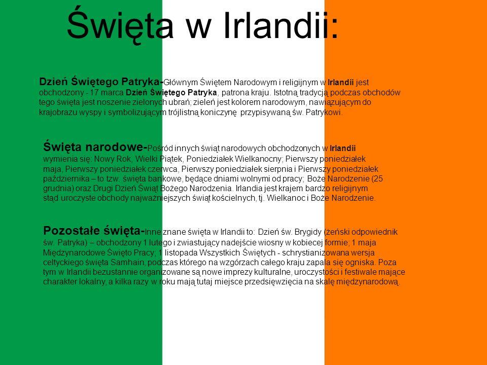 Święta w Irlandii: Dzień Świętego Patryka- Głównym Świętem Narodowym i religijnym w Irlandii jest obchodzony - 17 marca Dzień Świętego Patryka, patrona kraju.