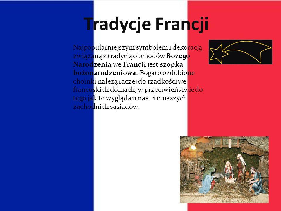 Tradycje Francji Najpopularniejszym symbolem i dekoracją związaną z tradycją obchodów Bożego Narodzenia we Francji jest szopka bożonarodzeniowa.
