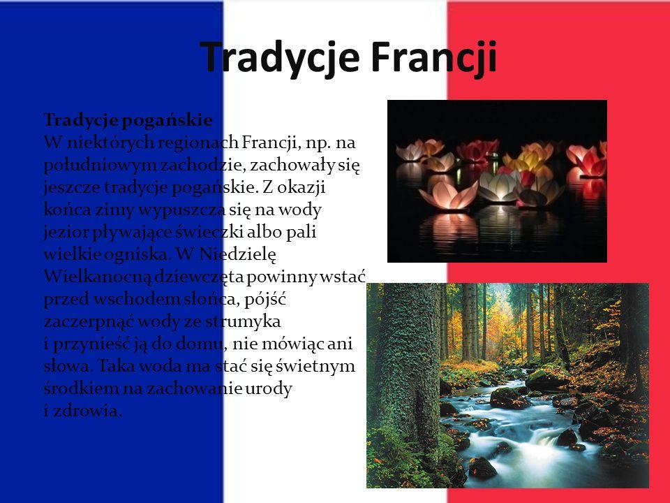 Tradycje Francji Tradycje pogańskie W niektórych regionach Francji, np.