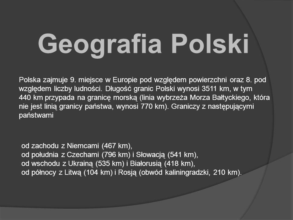 Geografia Polski Polska zajmuje 9.miejsce w Europie pod względem powierzchni oraz 8.