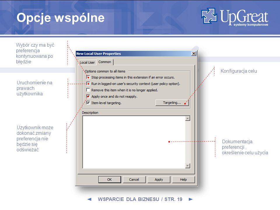 WSPARCIE DLA BIZNESU / STR. 19 Opcje wspólne Wybór czy ma być preferencja kontynuowana po błędzie Uruchomienie na prawach użytkownika Użytkownik może